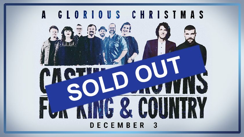A Glorious Christmas featuring Casting Crowns and for King & Country - SOLD OUT